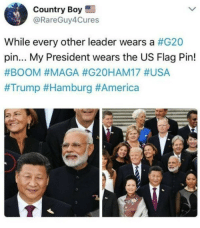 America, Country Boy, and Funny: Country Boy  @RareGuy4Cures  While every other leader wears a #G20  pin... My President wears the US Flag Pin!  This man truly loves our country! liberal Trump MAGA PresidentTrump NotMyPresident USA theredpill nothingleft conservative republican libtard regressiveleft makeamericagreatagain DonaldTrump mypresident buildthewall memes funny politics rightwing blm snowflakes