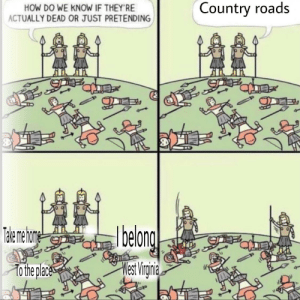 Reddit, Virginia, and How: Country roads  HOW DO WE KNOW IF THEY'RE  ACTUALLY DEAD OR JUST PRETENDING  Tale mehone  Faa  belong  es Viginia  Tothe place WEST VIRGINIA