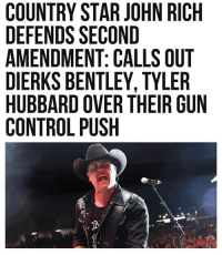 Memes, Control, and Bentley: COUNTRY STAR JOHN RICH  DEFENDS SECOND  AMENDMENT: CALLS OUT  DIERKS BENTLEY, TYLER  HUBBARD OVER THEIR GUN  CONTROL PUSH Merica.