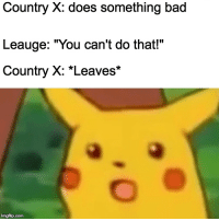 """The Leauge of Nations, Making the UN Look Efficent: Country X: does something bad  Leauge: """"You can't do that!""""  Country X: *Leaves*  imgflip.com The Leauge of Nations, Making the UN Look Efficent"""