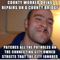 "Advice, Streets, and Tumblr: COUNTY WORKERiDOING  REPAIRS ON A COUNTY BRIDGE  PATCHES ALL THE POTHOLES ON  THE CONNECTING CITY OWNED  STREETS THAT THE CITY IGNORES  made on imqu <p><a href=""http://advice-animal.tumblr.com/post/173398883453/going-the-extra-mile"" class=""tumblr_blog"">advice-animal</a>:</p>  <blockquote><p>Going The Extra Mile</p></blockquote>"
