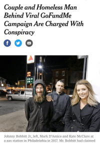 Homeless, Gas Station, and Philadelphia: Couple and Homeless Man  Behind Viral GoFundMe  Campaign Are Charged With  Conspiracy  CITGO  269  a5  Johnny Bobbitt Jr., left, Mark D'Amico and Kate McClure at  a gas station in Philadelphia in 2017. Mr. Bobbitt had claimed