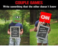 "cnn.com, Meme, and Games: COUPLE GAMES  Write something that the other doesn't know  CAW  you're  I am a  meme  and nota  a hate  about to  get DOXed  <3  symbol <p>CNN COUPLE GAMES [WAR MEME] [Profit Y/N?] via /r/MemeEconomy <a href=""http://ift.tt/2tUweUF"">http://ift.tt/2tUweUF</a></p>"
