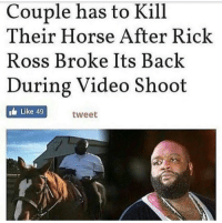 https://t.co/IFt4pUHe9V: Couple has to Kill  Their Horse After Rick  Ross Broke Its Back  During Video Shoot  Like 49  tweet https://t.co/IFt4pUHe9V