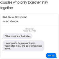 LETTUCE PRAY!! 🙏❤️ @yahomiejc: couples who pray together stay  together  boo cloutlessnumb  mood always  iMessage  Today 2:47 PM  I'll be home in 45 minutes  I want you to be on your knees  waiting for me at the door when I get  home  Yes sir LETTUCE PRAY!! 🙏❤️ @yahomiejc