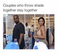 shade: Couples who throw shade  together stay together
