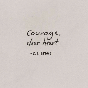 Heart, C. S. Lewis, and Lewis: Couraga,  dear heart  -C.S. LEWIS