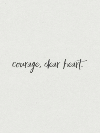 Heart, Courage, and Dar: courage, dar heart