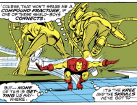 Iron Man, Sick, and Boys: COURSE,THAT WON'T SPARE ME A  COMPOUND FRACTURE, IF  NE  F THESE SHIELD-BOY'S  CONNECTS  OF THIS IS GET-  TING US ANY  WHERE.  ITS THE KREE  AND THE SKRULLS  WE'VE GOTTO… Too long have we neglected Iron Man's sick roller skating moves.