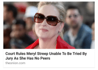 me irl: Court Rules Meryl Streep Unable To Be Tried By  Jury As She Has No Peers  theo nion com me irl