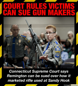 "BREAKING NEWS: CONNECTICUT SUPREME COURT RULES GUN MAKER CAN BE SUED OVER SANDY HOOK SHOOTING by Kevin Ryan  In a very high stakes lawsuit for both gun companies and gun-control advocates, Connecticut's Supreme Court has ruled that gun maker Remington can be sued over how it marketed the Bushmaster rifle, which was used to kill 26 people at Sandy Hook in 2012.  The suit is testing a novel strategy to circumvent broad federal protections for businesses whose product is used to commit a crime.  Congress granted gun companies industrywide immunity from blame when one of their products is used in a crime.  But the law, enacted in 2005, includes exceptions for instances of so-called ""negligent entrustment,"" in which a gun is carelessly given to a person posing a high risk of misusing it.  ""Negligent entrustment"" has often been argued in cases involving unlicensed or reckless drivers who cause injuries when they're driving someone else's vehicle.  Plaintiff lawyers representing the families of Sandy Hook victims argued that the firearm maker was ""entrusting"" its Bushmaster XM15-E2S rifles to the public at large, and the public was incapable of handling the ""military-style"" weapon Adam Lanza used.  A lower Connecticut state court dismissed the suit in 2016.  In that ruling, Connecticut Superior Court Judge Barbara Bellis rejected the plaintiffs argument that nonmilitary, nonpolice citizens were incapable of handling the type of weapon Adam Lanza used.  The court was unwilling to rule that ""the general public lacks the ordinary prudence necessary to handle"" such weapons, Judge Bellis wrote.  She also rejected the plaintiffs' argument that Remington could be said to have ""entrusted"" the weapon to Adam Lanza.  ""Based on the clear intent of Congress to narrowly define the 'negligent entrustment' exception, Adam Lanza's use of the firearm is the only actionable use,"" she wrote, and it was not the gun maker who directly entrusted him with it.  The judge in 2016 also rejected the plaintiffs' attempt to slip their claims in under Connecticut's consumer protection law, saying that law is limited to lawsuits where the plaintiff had some business relationship with the defendant, and rejected their product-liability claims, because the gun worked as intended.  But the plaintiffs appealed to the Connecticut Supreme Court, and today won their case.  They argued that Remington erred by entrusting an untrained civilian public with a weapon ""designed for maximizing fatalities on the battlefield"". It also asserts that the company used marketing slogans like ""Consider your man card reissued,"" that appealed specifically to disturbed young men like Adam Lanza, the 20-year-old Sandy Hook gunman.  Lawyers for the plaintiffs allege that Remington marketed its Bushmaster XM15-E2S directly at people like Adam Lanza, people whom the lawsuit describes as young men ""obsessed with the military,"" and ""uninterested in hunting or target shooting.""  ""Now, Remington may never have known Adam Lanza, but they had been courting him for years,"" the plaintiff's lawyer's told the justices during arguments in Nov. 2017. ""And the courtship between Remington and Adam Lanza is at the heart if this case.""  Today's ruling only means that the lawsuit can proceed.  Whether the plaintiffs win their lawsuit is another matter entirely, and the U.S. Supreme Court could end up with the final say.  But the success of this approach so far will undoubtedly unnerve Second Amendment advocates.  SOURCES: https://www.washingtonpost.com/news/national/wp/2019/03/14/court-rules-families-of-sandy-hook-shooting-victims-can-sue-gunmaker-remington-over-2012-attack/ https://www.nbcnews.com/news/us-news/fate-sandy-hook-lawsuit-against-gun-maker-could-be-decided-n820776 https://www.nytimes.com/2018/04/01/nyregion/remington-sandy-hook-shooting.html https://www.forbes.com/sites/danielfisher/2016/10/14/connecticut-judge-dismisses-sandy-hook-massacre-lawsuit-against-remington/#542da0ab4fc6: COURT RULES VICTIMS  CAN SUE GUN MAKERS  Connecticut Supreme Court says  Remington can be sued over how it  marketed rifle used at Sandy Hook  Unbiased  America BREAKING NEWS: CONNECTICUT SUPREME COURT RULES GUN MAKER CAN BE SUED OVER SANDY HOOK SHOOTING by Kevin Ryan  In a very high stakes lawsuit for both gun companies and gun-control advocates, Connecticut's Supreme Court has ruled that gun maker Remington can be sued over how it marketed the Bushmaster rifle, which was used to kill 26 people at Sandy Hook in 2012.  The suit is testing a novel strategy to circumvent broad federal protections for businesses whose product is used to commit a crime.  Congress granted gun companies industrywide immunity from blame when one of their products is used in a crime.  But the law, enacted in 2005, includes exceptions for instances of so-called ""negligent entrustment,"" in which a gun is carelessly given to a person posing a high risk of misusing it.  ""Negligent entrustment"" has often been argued in cases involving unlicensed or reckless drivers who cause injuries when they're driving someone else's vehicle.  Plaintiff lawyers representing the families of Sandy Hook victims argued that the firearm maker was ""entrusting"" its Bushmaster XM15-E2S rifles to the public at large, and the public was incapable of handling the ""military-style"" weapon Adam Lanza used.  A lower Connecticut state court dismissed the suit in 2016.  In that ruling, Connecticut Superior Court Judge Barbara Bellis rejected the plaintiffs argument that nonmilitary, nonpolice citizens were incapable of handling the type of weapon Adam Lanza used.  The court was unwilling to rule that ""the general public lacks the ordinary prudence necessary to handle"" such weapons, Judge Bellis wrote.  She also rejected the plaintiffs' argument that Remington could be said to have ""entrusted"" the weapon to Adam Lanza.  ""Based on the clear intent of Congress to narrowly define the 'negligent entrustment' exception, Adam Lanza's use of the firearm is the only actionable use,"" she wrote, and it was not the gun maker who directly entrusted him with it.  The judge in 2016 also rejected the plaintiffs' attempt to slip their claims in under Connecticut's consumer protection law, saying that law is limited to lawsuits where the plaintiff had some business relationship with the defendant, and rejected their product-liability claims, because the gun worked as intended.  But the plaintiffs appealed to the Connecticut Supreme Court, and today won their case.  They argued that Remington erred by entrusting an untrained civilian public with a weapon ""designed for maximizing fatalities on the battlefield"". It also asserts that the company used marketing slogans like ""Consider your man card reissued,"" that appealed specifically to disturbed young men like Adam Lanza, the 20-year-old Sandy Hook gunman.  Lawyers for the plaintiffs allege that Remington marketed its Bushmaster XM15-E2S directly at people like Adam Lanza, people whom the lawsuit describes as young men ""obsessed with the military,"" and ""uninterested in hunting or target shooting.""  ""Now, Remington may never have known Adam Lanza, but they had been courting him for years,"" the plaintiff's lawyer's told the justices during arguments in Nov. 2017. ""And the courtship between Remington and Adam Lanza is at the heart if this case.""  Today's ruling only means that the lawsuit can proceed.  Whether the plaintiffs win their lawsuit is another matter entirely, and the U.S. Supreme Court could end up with the final say.  But the success of this approach so far will undoubtedly unnerve Second Amendment advocates.  SOURCES: https://www.washingtonpost.com/news/national/wp/2019/03/14/court-rules-families-of-sandy-hook-shooting-victims-can-sue-gunmaker-remington-over-2012-attack/ https://www.nbcnews.com/news/us-news/fate-sandy-hook-lawsuit-against-gun-maker-could-be-decided-n820776 https://www.nytimes.com/2018/04/01/nyregion/remington-sandy-hook-shooting.html https://www.forbes.com/sites/danielfisher/2016/10/14/connecticut-judge-dismisses-sandy-hook-massacre-lawsuit-against-remington/#542da0ab4fc6"
