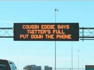 Cousin Eddie Is Right: COUSIN EDDIE SAYS  TWITTER'S FULL  PUT DOWN THE PHONE Cousin Eddie Is Right