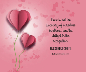 Happy Valentine's Day Images, Cards, Sms and Quotes #sayingimages #happyvalentinesday #happyvalentinesdayquotes #happyvalentinesdaycards: Cove is lout the  discoveryof oundelves  in others, and the  delight in the  recognition.  QLEXANDEù SMITH  SayingImages.com Happy Valentine's Day Images, Cards, Sms and Quotes #sayingimages #happyvalentinesday #happyvalentinesdayquotes #happyvalentinesdaycards