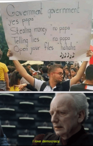 Love, Meme, and What Does: Coverment government  yes papa  Stealing maney no papa  no papa  lelling ies  files hahaha  Open your  I love democracy Ok, but what does that have to do with the meme?