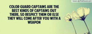 Color Guard Captains are the best kinds of captains out there, so ...: Covers @ FirstCovers.com  COLOR GUARD CAPTAINS ARE THE  BEST KINDS OF CAPTAINS OUT  THERE, SO RESPECT THEM OR ELSE  THEY WILL COME AFTER YOU WITH A  WEAPON Color Guard Captains are the best kinds of captains out there, so ...