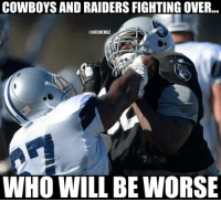 What was the Oakland Raiders - Dallas Cowboys fight really about?: COWBOYS AND RAIDERSFIGHTING OVER  ONFLMEMEZ  WHO WILL BE WORSE What was the Oakland Raiders - Dallas Cowboys fight really about?