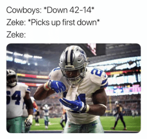 Every. Time.: Cowboys: *Down 42-14*  Zeke: *Picks up first down*  Zeke:  64 Every. Time.