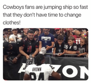 dont-have-time: Cowboys fans are jumping ship so fast  that they don't have time to change  clothes!  COWBOYS  BROWN  DA