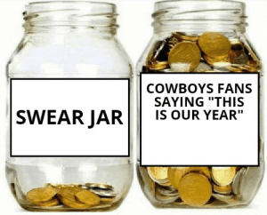 """Cowboys fans: COWBOYS FANS  SAYING """"THIS  IS OUR YEAR""""  SWEAR JAR Cowboys fans"""