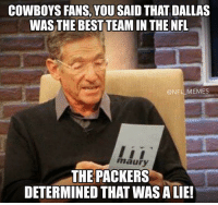 COWBOYS FANS, YOU SAID THAT DALLAS  WAS THE BEST TEAM IN THE NFL  NFL MEMES  maury  THE PACKERS  DETERMINED THAT WAS ALIE!