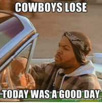 As always!: COWBOYS LOSE  TODAY WASA GOOD DAY As always!