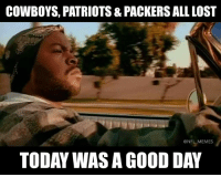 Dallas Cowboys, Memes, and Nfl: COWBOYS, PATRIOTS & PACKERS ALL LOST  @NFL MEMES  TODAY WAS A GOOD DAY