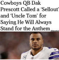 Respect. Merica.: Cowboys QB Dak  Prescott Called a 'Sellout'  and 'Uncle Tom' for  Saying He Will Always  Stand for the Anthem  @liberalbull Respect. Merica.