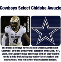 WELCOME TO DALLAS!!! @chidoooooo 💪🏽💪🏽💪🏽 DallasCowboys CowboysNation ✭: Cowboys Select Chidobe Awuzie  COLORADO  The Dallas Cowboys have selected Chidobe Awuzie (CB  Colorado) with the 60th overall selection of the 2017 NFL  Draft. The Cowboys have addressed both of their glaring  needs in this draft with pass-rusher Taco Charlton and  now Awuzie, who fell farther than expected tonight. WELCOME TO DALLAS!!! @chidoooooo 💪🏽💪🏽💪🏽 DallasCowboys CowboysNation ✭