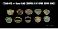 Yeah, it's been a while...: COWBOYS8 49ers FANS COMPARING SUPER BOWL RINGS  ONFL MEMES Yeah, it's been a while...