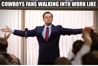 COWBOYSFANS WALKING INTO WORK LIKE somehow the cowboys got that done...