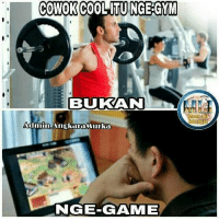 Gym, Lol, and Meme: COWOK COOL TUNGE GYM  BUKAN  Admin AngkaraMurka  NGE GAME  Meme Lol