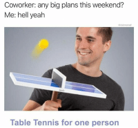 Snapchat: dankmemesgang 👻: Coworker: any big plans this weekend?  Me: hell yeah  @dabmoms2  Table Tennis for one person Snapchat: dankmemesgang 👻