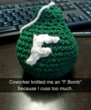 """Im in HR.: Coworker knitted me an """"F Bomb""""  because I cuss too much Im in HR."""