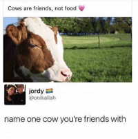 Otis: Cows are friends, not food  jordy  @onikallah  name one cow you're friends with Otis
