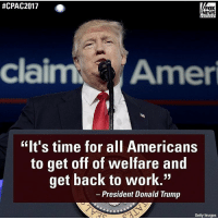 "PREACH IT!!! cpac2017 foxnews welfare work worklife liberals libbys democraps liberallogic liberal ccw247 conservative constitution presidenttrump resist stupidliberals merica america stupiddemocrats donaldtrump trump2016 patriot trump yeeyee presidentdonaldtrump draintheswamp makeamericagreatagain trumptrain maga Add me on Snapchat and get to know me. Don't be a stranger: thetypicallibby Partners: @theunapologeticpatriot 🇺🇸 @too_savage_for_democrats 🐍 @thelastgreatstand 🇺🇸 @always.right 🐘 @keepamerica.usa ☠️ TURN ON POST NOTIFICATIONS! Make sure to check out our joint Facebook - Right Wing Savages Joint Instagram - @rightwingsavages Joint Twitter - @wethreesavages Follow my backup page: @the_typical_liberal_backup:  #CPAC FOX  Clai  NEWS  Amer  ""It's time for all Americans  to get off of welfare and  get back to work.""  President Donald Trump  Getty Images PREACH IT!!! cpac2017 foxnews welfare work worklife liberals libbys democraps liberallogic liberal ccw247 conservative constitution presidenttrump resist stupidliberals merica america stupiddemocrats donaldtrump trump2016 patriot trump yeeyee presidentdonaldtrump draintheswamp makeamericagreatagain trumptrain maga Add me on Snapchat and get to know me. Don't be a stranger: thetypicallibby Partners: @theunapologeticpatriot 🇺🇸 @too_savage_for_democrats 🐍 @thelastgreatstand 🇺🇸 @always.right 🐘 @keepamerica.usa ☠️ TURN ON POST NOTIFICATIONS! Make sure to check out our joint Facebook - Right Wing Savages Joint Instagram - @rightwingsavages Joint Twitter - @wethreesavages Follow my backup page: @the_typical_liberal_backup"