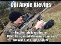 Great Job!: Cpl Angie Blevins  First female to graduate  USMC Designated Marksman Course  and was class High Shooter Great Job!