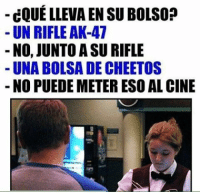 Cheetos, Memes, and Ak-47: CQUELLEVA ENSUBOLSO?  UN RIFLE AK-47  NO, JUNTOASU RIFLE  UNA BOLSA DE CHEETOS  NO PUEDE METER ESO AL CINE