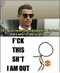 Every year 😒: CR7 ve never had a problem in EnaLand  that's why l'd like to go back  FCK  THIS  SHT  IAM OUT/ Every year 😒