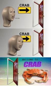 Cakeday meme dump part 9 wooo: CRAB  CRAB  som  Welcome to...  CRAB  Cool Cakeday meme dump part 9 wooo