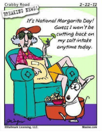 It was breaking news earlier 😅: Crabby Road  2-22-12  BREAKING NEWS!  It's National Margarita Day!  Guess I won 'tbe  cutting back on  my salt intake  anytime today.  GHallmark Licensing, LLC  Maxine.com It was breaking news earlier 😅