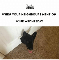 : Cracha  WINES  WHEN YOUR NEIGHBOURS MENTION  WINE WEDNESDAY