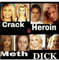 meth: Crack Heroin  Meth DICK