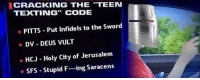 Bodies , Meme, and Memes: CRACKING THE TEEN  TEXTING CODE  PITTS Put infidels to the Sword  a DV DEUS VULT  a HCJ Holy City of Jerusalem  a SFS Stupid F---ing Saracens Go like Edgy Memes and Fashy Dreams 2: The Führer's Body Double