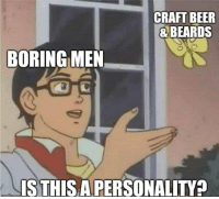meirl: CRAFT BEER  & BEARDS  BORING MEN  ISTHIS APERSONALITY? meirl