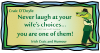 Our favourite Irish Craic and Humour page–very funny – pop over and have a laugh: Craic O Doyle  Never laugh at your  wife's choices.  Irish Craic and Humour  you are one of them!  Irish Craic and Humour Our favourite Irish Craic and Humour page–very funny – pop over and have a laugh