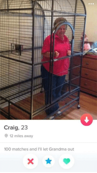 Anaconda, Grandma, and Craig: Craig, 23  O 12 miles away  100 matches and I'Il let Grandma out How to up your match game 101