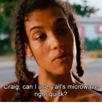 Bye Felicia, Memes, and Craig: Craig, can I use y'all's microwave  right quick? Bye FELICIA