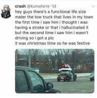 Christmas, Driving, and Life: crash @kumafarre 1d  hey guys there's a functional life size  mater the tow truck that lives in my town  the first time i saw him i thought i was  having a stroke or that i hallucinated it  but the second time i saw him i wasn't  driving so i got a pic  it was christmas time so he was festive  For Sole gn
