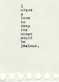 Love, Ocean, and Deep: crave  love  So  deep  the  ocean  would  be  jea lous.