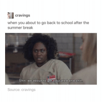 :( in a month I'll officially be a senior - @yagrl.asiah: cravings  when you about to go back to school after the  summer break  Shit, we about to get educated and shit  Source: cravings :( in a month I'll officially be a senior - @yagrl.asiah